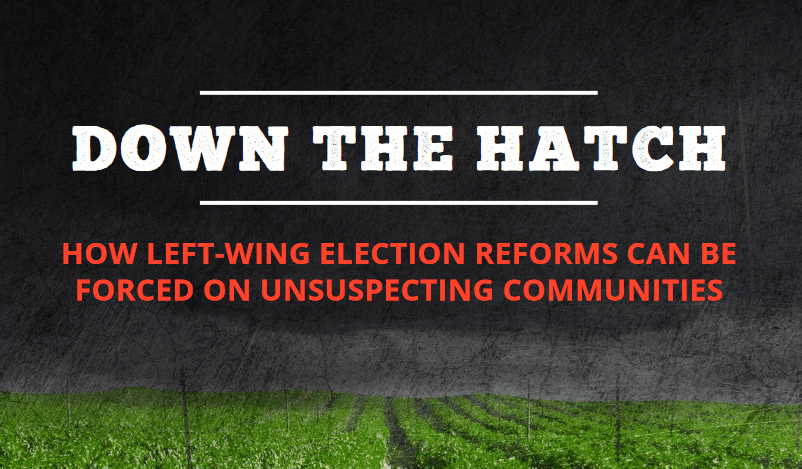 Down the Hatch: How Left-Wing Election Reforms Can Be Forced on Unsuspecting Communities